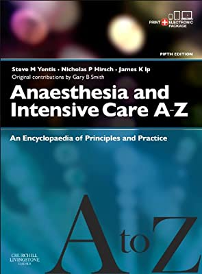 Anaesthesia and Intensive Care A-Z - Print & E-Book: An Encyclopedia of Principles and Practice, 5e by Churchill Livingstone