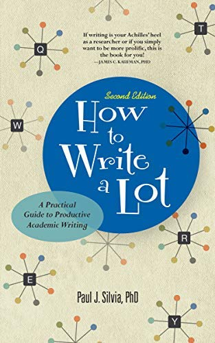 How To Write A Lot: A Practical Guide To Productive Academic Writing por Paul J. Silvia epub