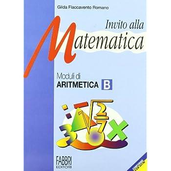 Invito Alla Matematica. Moduli Di Aritmetica B. Per La Scuola Media