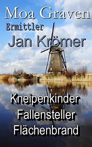 Jan Krömer - Kriminalroman Ostfriesland - Band 3 bis 5: Kneipenkinder - Fallensteller - Flächenbrand (Ermittler Jan Krömer 2)