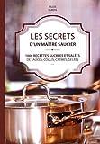 Les secrets d'un maître saucier : 100 recettes sucrées et salées de sauces, coulis, crèmes, gelées
