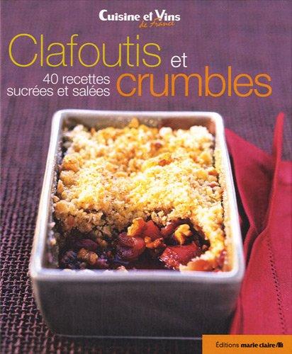 Clafoutis et crumbles : 40 recettes sucrées et salées