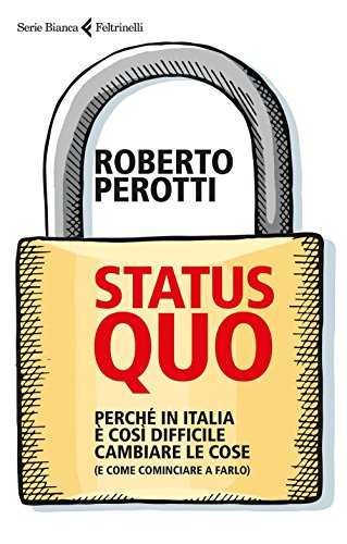 Status quo. Perch in Italia  cos difficile cambiare le cose (e come cominciare a farlo)