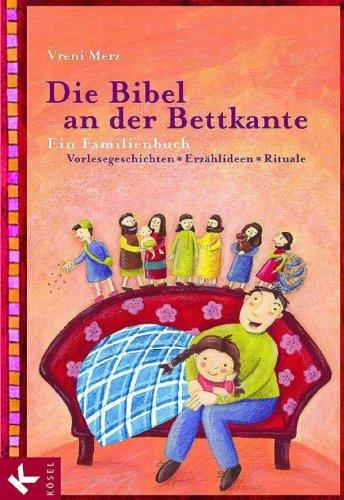 Die Bibel an der Bettkante: Ein Familienbuch. Vorlesegeschichten - Erzählideen - Rituale