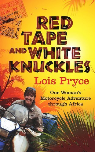 Red Tape and White Knuckles: One Woman's Adventure Through Africa by Lois Pryce (18-Feb-2013) Paperback