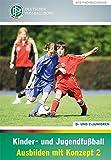 Kinder- und Jugendfußball – Ausbilden mit Konzept 2: D- und C-Junioren (DFB-Fachbuchreihe)