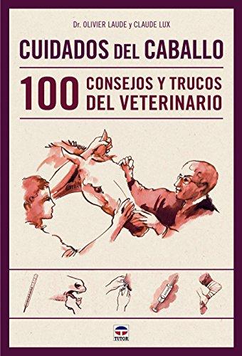 Cuidados Del Caballo. 100 Consejos Y Trucos Del Veterinario (Deportes) por Olivier Laude