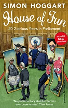 House of Fun: 20 Glorious Years in Parliament by [Hoggart, Simon]