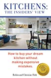 KITCHENS: THE INSIDERS' VIEW: How To Buy Your Dream Kitchen Without Making Expensive Mistakes