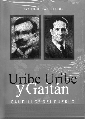 Uribe Uribe y Gaitán (Historia clásica nº 1) por javier Henao