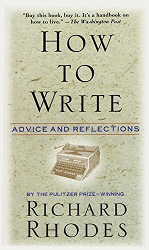 How to Write: Advice and Reflections por Richard Rhodes