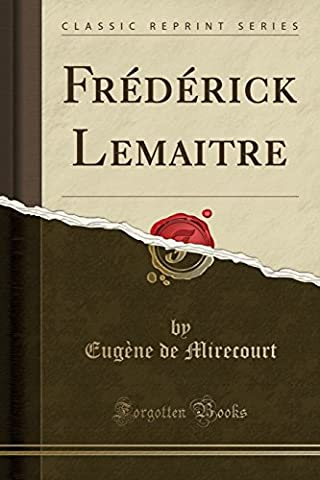 Frederick Lemaitre (Classic Reprint)