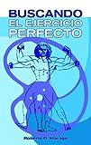 Buscando el Ejercicio Perfecto (Spanish Edition)