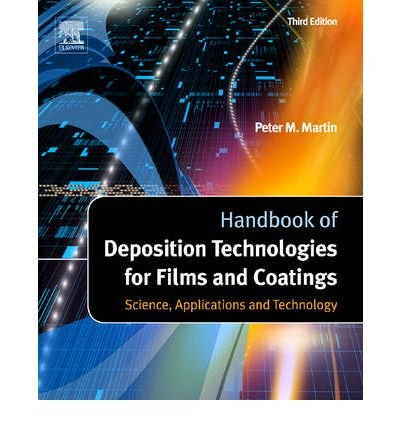 Handbook of Deposition Technologies for Films and Coatings Science, Applications and Technology by Martin, Peter M. ( AUTHOR ) Dec-01-2009 Hardback