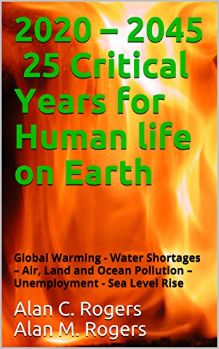 2020 - 2045 25 Critical Years for Human life on Earth: Global Warming - Water Shortages - Air, Land and Ocean Pollution - Unemployment - Sea Level Rise (English Edition)