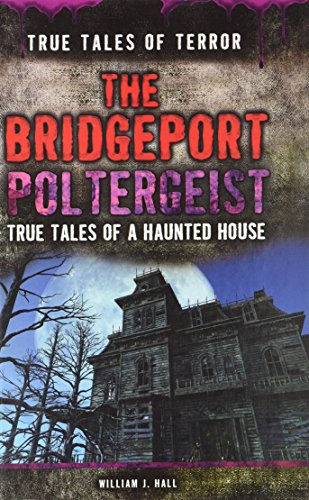 The Bridgeport Poltergeist: True Tales of a Haunted House (True Tales of Terror, Band 4) - Bridgeport Band