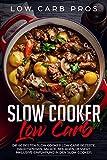 Slow Cooker Low Carb: Die 60 besten Slow Cooker Low Carb Rezepte. Hauptspeisen, Salate, Beilagen, Dessert. Inklusive Einführung in den Slow Cooker.