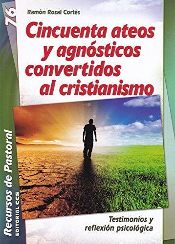 Cincuenta ateos y agnósticos convertidos al cristianismo: Testimonios y reflexión psicológica (Recursos de pastoral)
