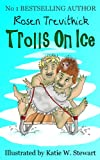 Trolls on Ice (Smelly Trolls) by Rosen Trevithick