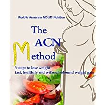 THE ACN METHOD  3 STEPS TO LOSE WEIGHT FAST, HEALTHILY AND WITHOUT REBOUND WEIGHT GAIN (English Edition)