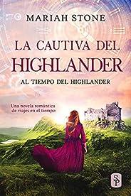 La cautiva del highlander: Una novela romántica de viajes en el tiempo en las Tierras Altas de Escocia (Al tie