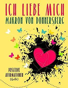 Ich liebe mich ... (Gelb): Positive Affirmationen (Die Kraft unserer Gedanken) (German Edition) by [Donnersberg, Makron von, Romy van Mader]