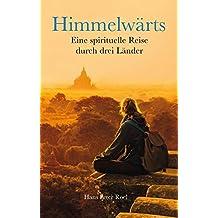 Himmelwärts: Eine spirituelle Reise durch drei Länder: Eine spirituelle Reise durch 3 Länder
