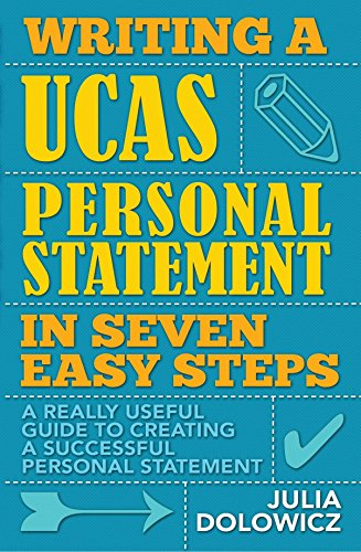 Writing a UCAS Personal Statement in Seven Easy Steps: A Really Useful Guide to Creating a Successful Personal Statement by Julia Dolowicz (21-Apr-2011) Paperback