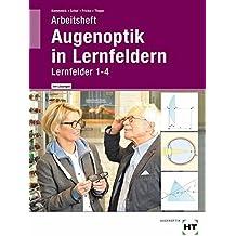 Arbeitsheft mit eingetragenen Lösungen Augenoptik in Lernfeldern: Lernfelder 1-4