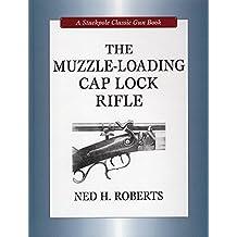 Muzzle-Loading Cap Lock Rifle (A Stackpole Classic Gun Books)
