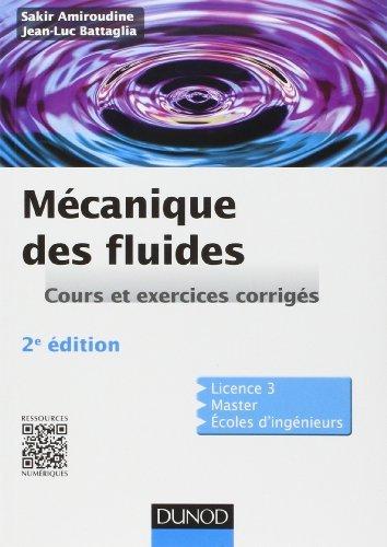 Mcanique des fluides - 2e dition: Cours et exercices corrigs de Sakir Amiroudine (2 avril 2014) Broch