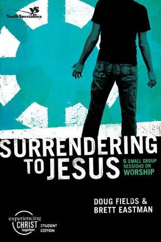 Surrendering to Jesus: 6 Small Group Sessions on Worship: Participant's Guide (Experiencing Christ Together Student Edition) by Brett Eastman (2006-01-01)