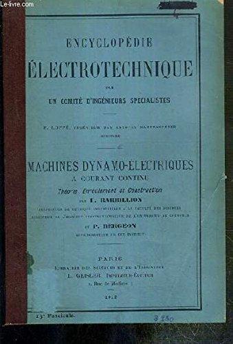 MACHINES DYNAMO-ELECTRIQUES A COURANT CONTINU - THEORIE - ENROULEMENT ET CONSTRUCTION - ENCYCLOPEDIE ELECTROTECHNIQUE PAR UN COMITE D'INGENIEURS SPECIALISTES.