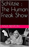 Schlitzie : The Human Freak Show (English Edition)