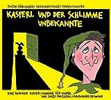 Kasperl und der schlimme Unbekannte: Doctor Döblingers geschmackvolles Kasperltheater. Eine bairische Kasperl-Komödie für Kinder ab 5 Jahren und Erwachsene