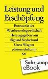 Leistung und Erschöpfung: Burnout in der Wettbewerbsgesellschaft (edition suhrkamp)