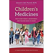 Children's Medicines: What Every Parent, Grandparent, and Teacher Needs to Know (Johns Hopkins Press Health Book)