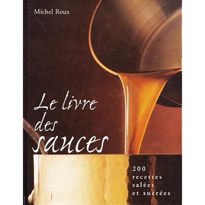 Le Livre Des Sauces : 200 recettes salees et sucrees.