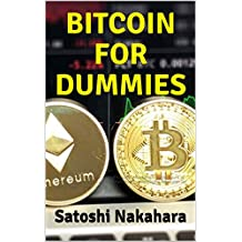 BITCOIN FOR DUMMIES: Ultimate Bitcoin, Cryptocurrency,Ethereum & Blockchain Guide. Future of Money. Cryptoassets Guide for Innovative Investors.Digital ... Huge Profits Investing (English Edition)