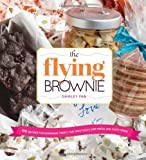 The Flying Brownie: 100 Terrific Homemade Food Gifts for Friends and Loved Ones Far Away by Fan, Shirley (2013) Spiral-bound