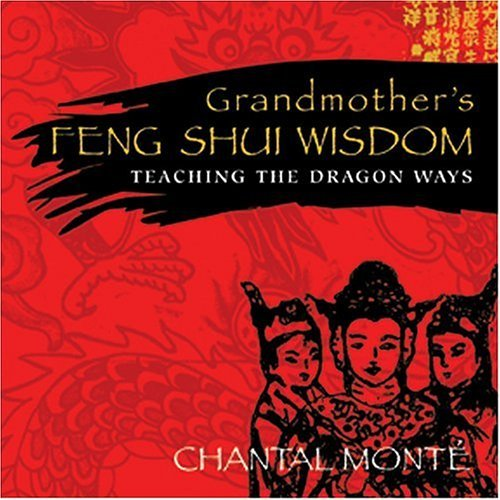Grandmother's Feng Shui Wisdom: Teaching the Dragon Ways by Chantal Monte (2006-03-20) par Chantal Monte