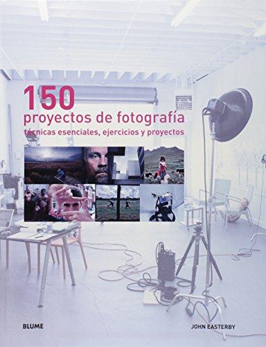 150 proyectos de fotografía : técnicas esenciales, ejercicios y proyectos