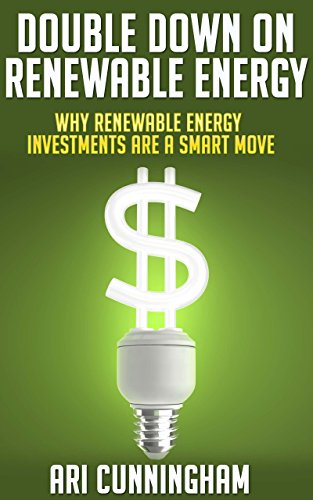 Green Investing: Double Down on Renewable Energy: Why Renewable Energy Investments Are A Smart Move (English Edition)