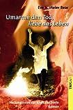 Umarme den Tod, liebe das Leben (Amazon.de)