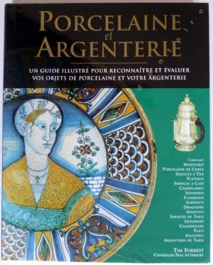 Porcelaine et Argenterie -Un guide illustré pour reconnaître et évaluer vos objets de Porcelaine et votre argenterie - Tim Forrest, Conseiller Paul Atterbury par TIM FORREST / PAUL ATTERBURY