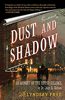 Dust and Shadow: An Account of the Ripper Killings by Dr. John H. Watson by [Faye, Lyndsay]