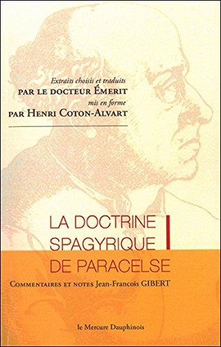 La doctrine spagyrique de Paracelse - Extraits choisis et traduits par le Dr. Emerit, mis en forme par Henri Coton-Alvart