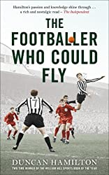 The Footballer Who Could Fly by Duncan Hamilton (2012-08-30)