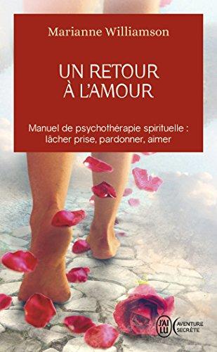 Un retour à l'amour : manuel de psychothérapie spirituelle : lacher prise,pardonner,aimer. par Marianne Williamson