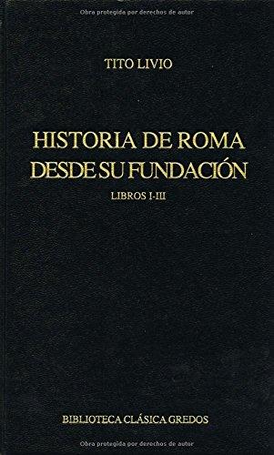 Historia roma desde su fundacion i-iii (B. BÁSICA GREDOS) por Tito Livio